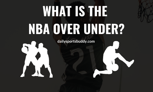What is the NBA Over Under?